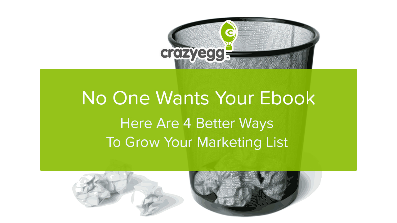 No One Wants Your Ebook. Here Are 4 Better Ways To Grow Your Marketing List