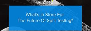 future of split testing