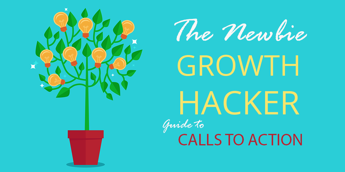 newbie growth hacker guide calls to action