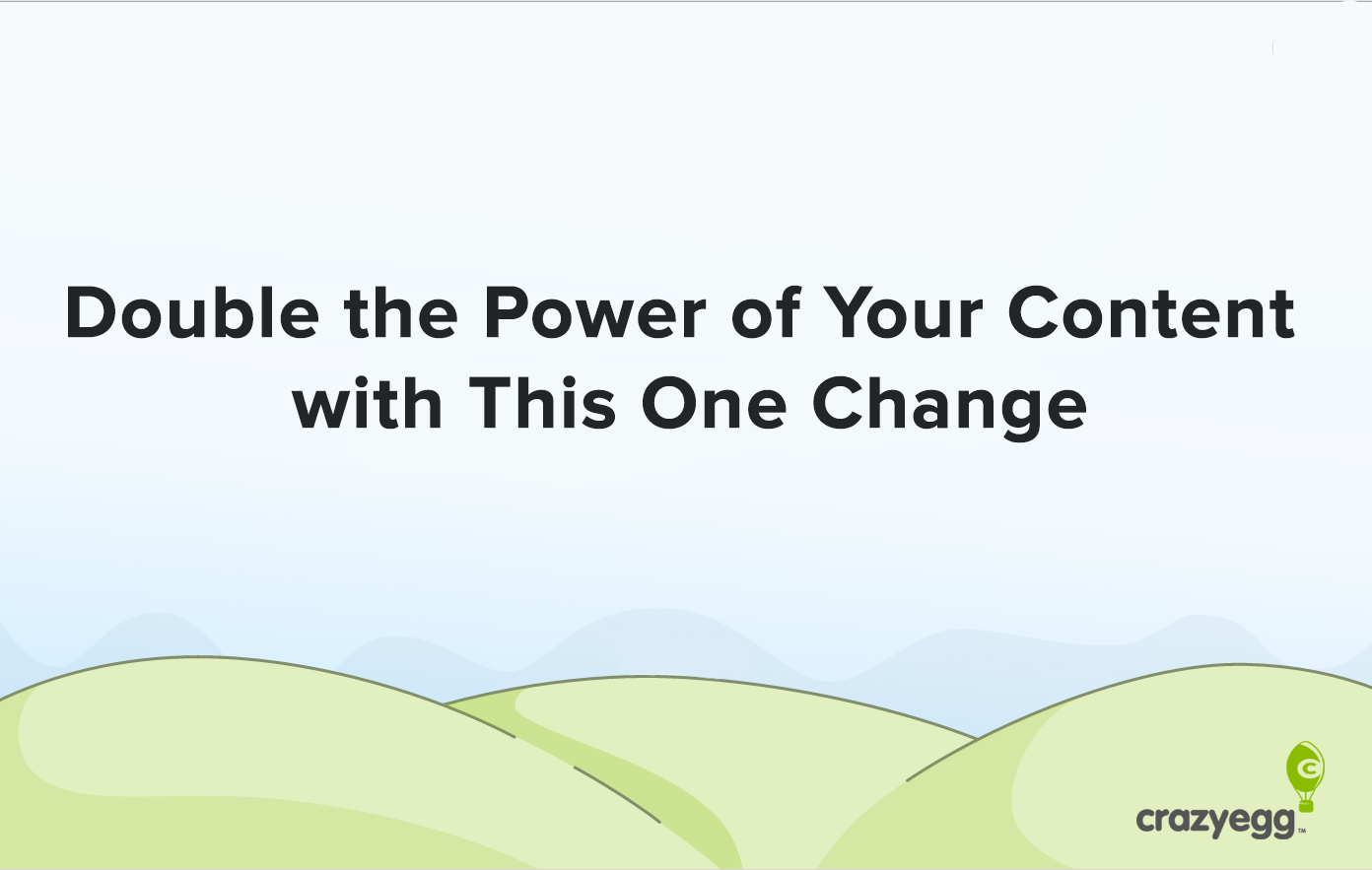Double the Power of Your Content with This One Change