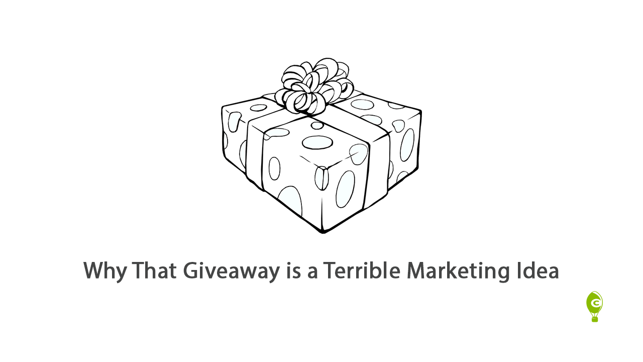Why That Giveaway Is A Terrible Marketing Idea