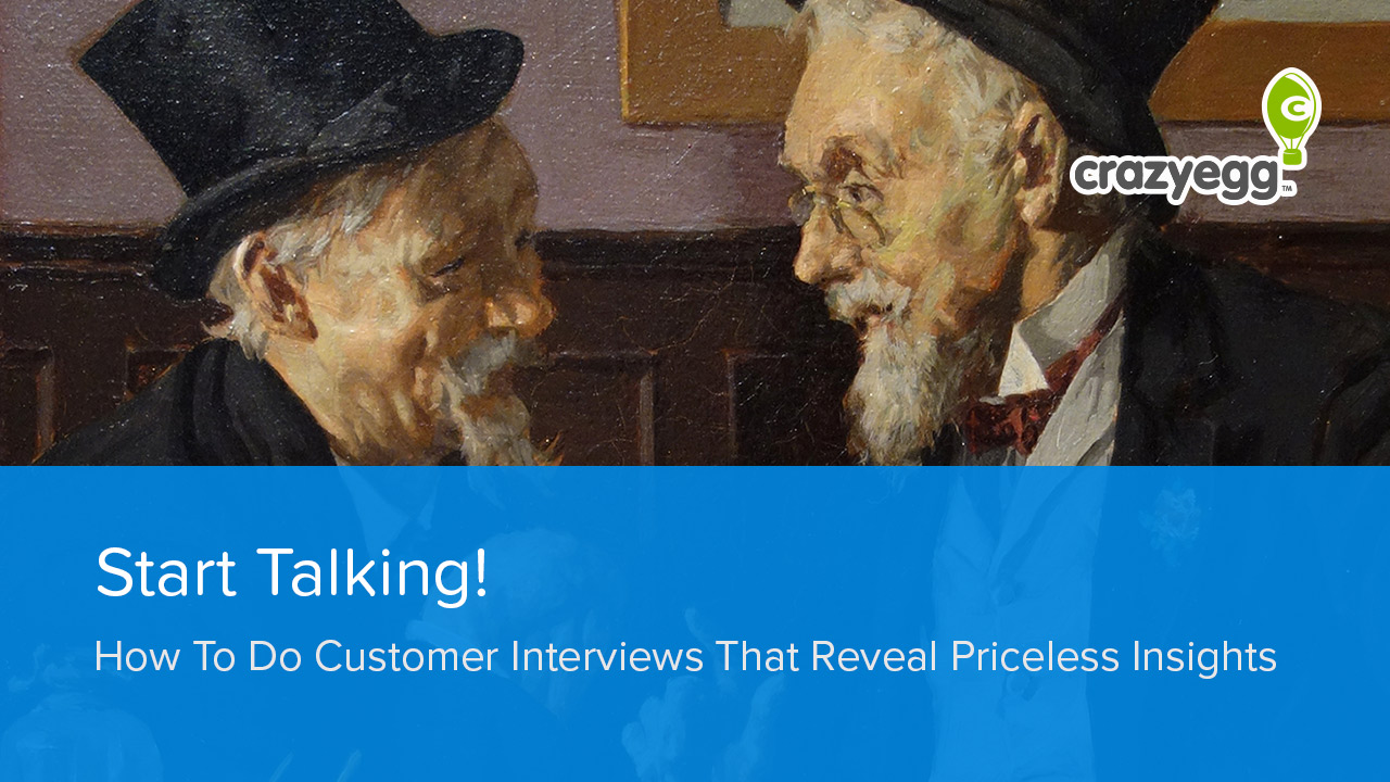 Start Talking! How To Do Customer Interviews That Reveal Priceless Insights