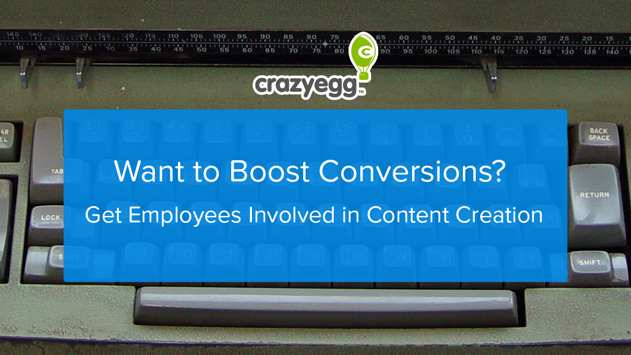Want to Boost Conversions? Get Employees Involved in Content Creation