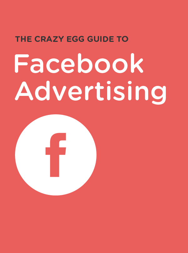 the Crazy Egg Guide to Facebook Advertising