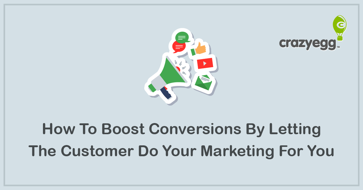 How to Boost Conversions by Letting the Customer Do Your Marketing for You